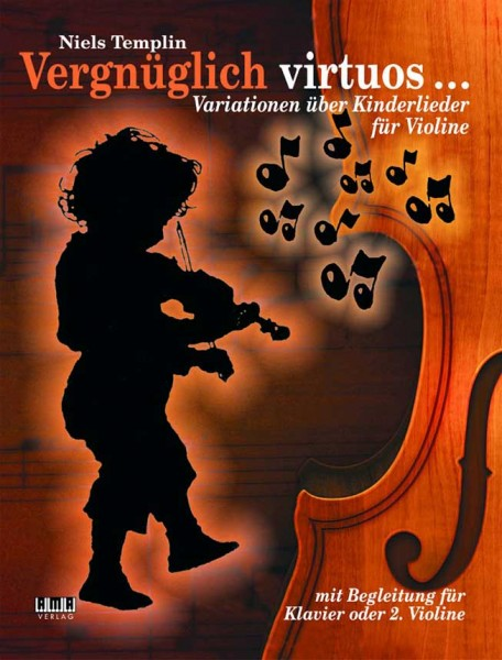 Vergnüglich virtuos ... Niels Templin Variationen über Kinderlieder für Violine
