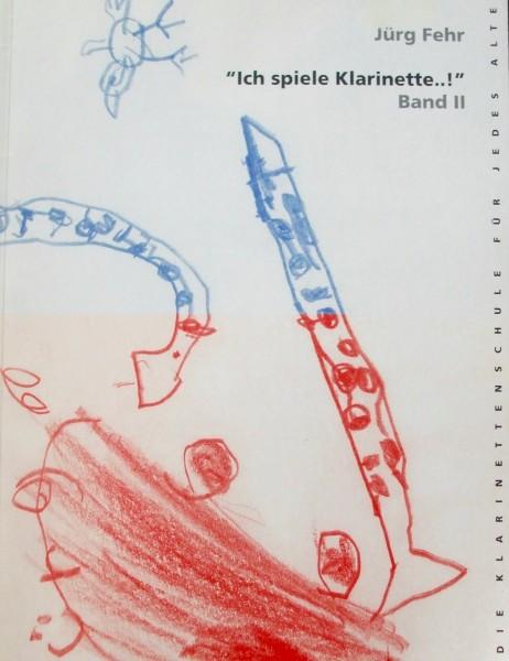 Ich spiele Klarinette Band 2 von Jürg Fehr
