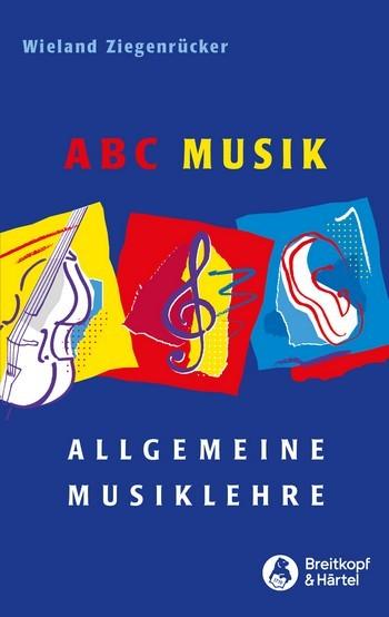 ABC Musik Allgemeine Musiklehre von Wieland Ziegenrücker